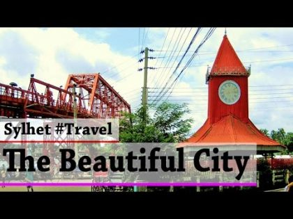 Sylhet – The Magical City of Beauty | Bangladesh Travel