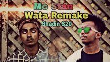 Mc Stan Wata ( Remix ) | Music Video | Shadin S20 | Bangla Rap