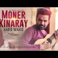 Moner Kinaray | Habib Wahid | Sharlina Hossain | Official Music Video | Bangla New Song 2019