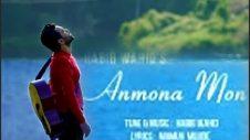 Anmona Mon | Habib Wahid | New Music Video | Bangla Song 2018
