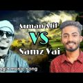 Arman Alif  VS Samz Vai !! Bangla new music song !!   Music Official video 2019