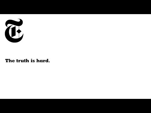 The Truth Is Hard | The New York Times