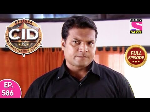CID – Full Episode – 586 – 17th August, 2019