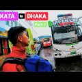 BANGLADESH : KOLKATA TO DHAKA BUS JOURNEY | Part – 1