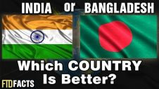 INDIA or BANGLADESH – Which Country Is Better?