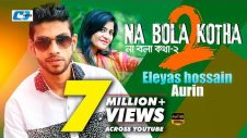 Na Bola Kotha 2 | Eleyas Hossain | Aurin | Official Music Video | Bangla Hit Song | Full HD