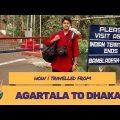 How I travelled from Agartala to Dhaka (Solo backpacking Bangladesh)