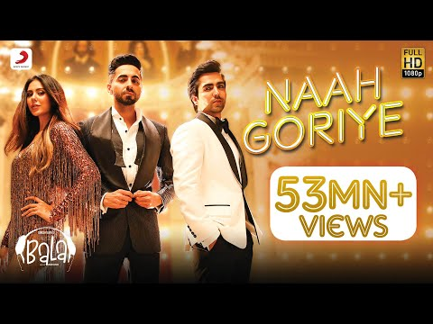 Naah Goriye -Bala | Ayushmann Khurrana | Harrdy Sandhu | Swasti Mehul |B Praak | Jaani | Sonam Bajwa