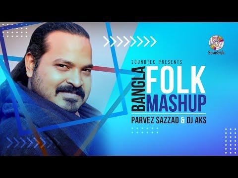 Parvez Sazzad & Dj Aks | Bangla Folk Mashup | Bangla Music Video 2020