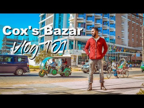 Cox's Bazar Travel Vlog 101