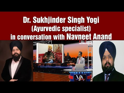 Dr. Sukhjinder Singh Yogi (Ayurvedic specialist) in conversation with Navneet Anand
