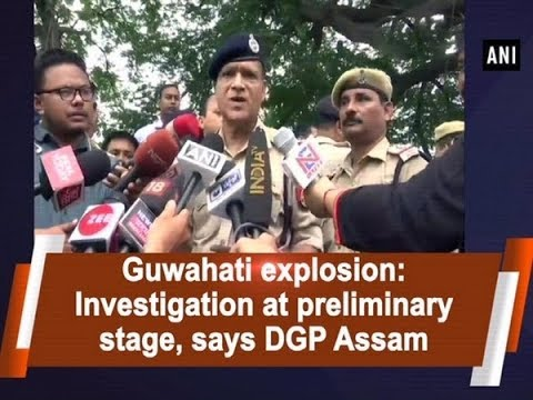 Guwahati explosion: Investigation at preliminary stage, say police officials – #Assam News
