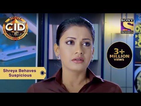 Your Favorite Character | Shreya Behaves Suspicious | CID | Full Episode