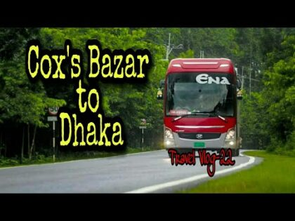 Ena Transport Hyundai Bus | Cox's Bazar to Dhaka | Travel Vlog- 22