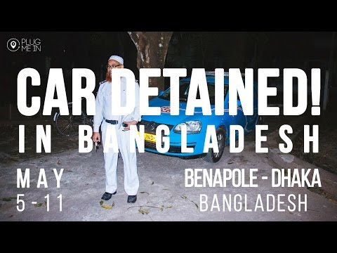 CAR DETAINED BY BANGLADESH CUSTOMS | Day 417 – 423 | Plug Me In